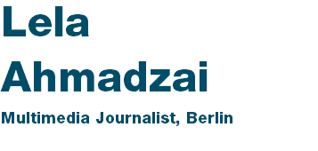 Lela Ahmadzai Multimedia Journalist, Berlin